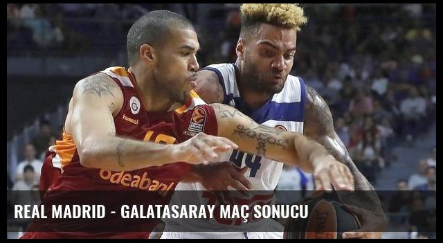 Real Madrid - Galatasaray maç sonucu
