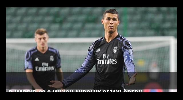 R.Madrid 20,3 milyon avroluk cezayı ödedi!