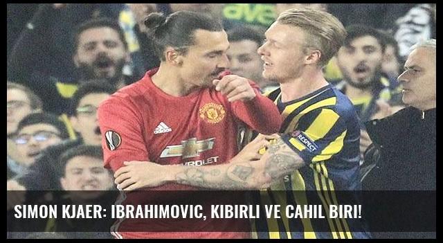 Simon Kjaer: Ibrahimovic, kibirli ve cahil biri!