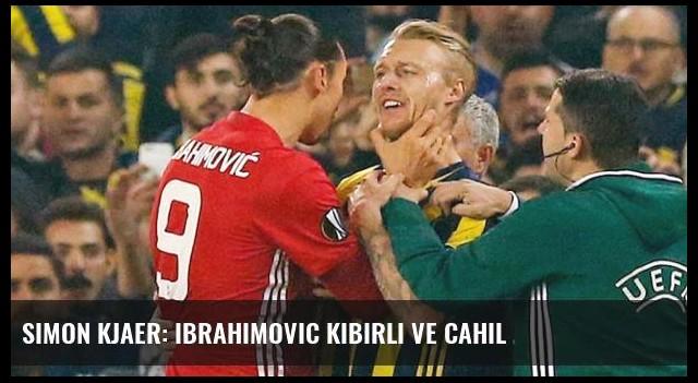 Simon Kjaer: Ibrahimovic Kibirli ve Cahil