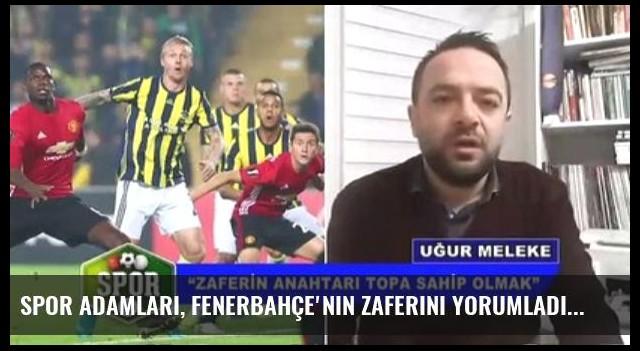 Spor Adamları, Fenerbahçe'nin Zaferini Yorumladı