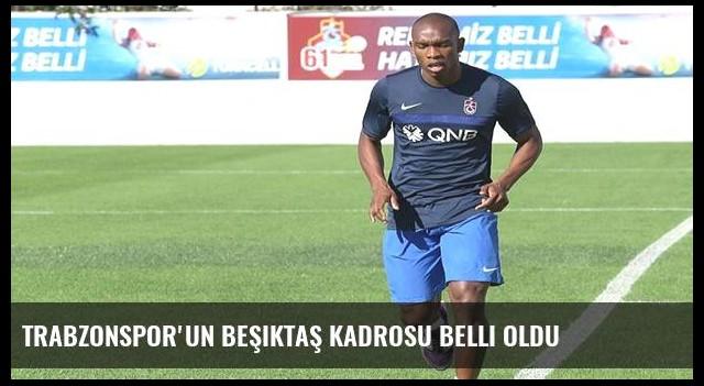 Trabzonspor'un Beşiktaş kadrosu belli oldu
