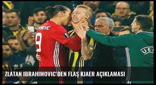 Zlatan Ibrahimovic'den flaş Kjaer açıklaması