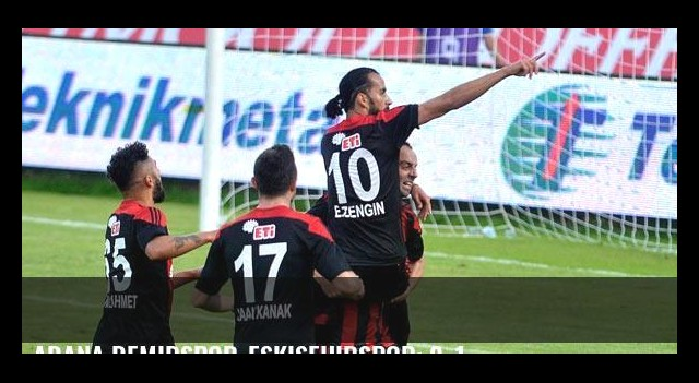 Adana Demirspor-Eskişehirspor: 0-1