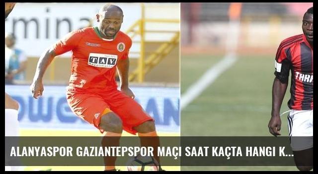 Alanyaspor Gaziantepspor maçı saat kaçta hangi kanalda canlı yayınlanacak?