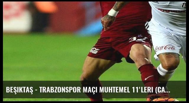 Beşiktaş - Trabzonspor maçı muhtemel 11'leri (Canlı)
