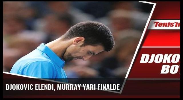 Djokovic elendi, Murray yarı finalde