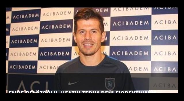 Emre Belözoğlu: ''Fatih Terim beni Fiorentina'ya almak istedi''
