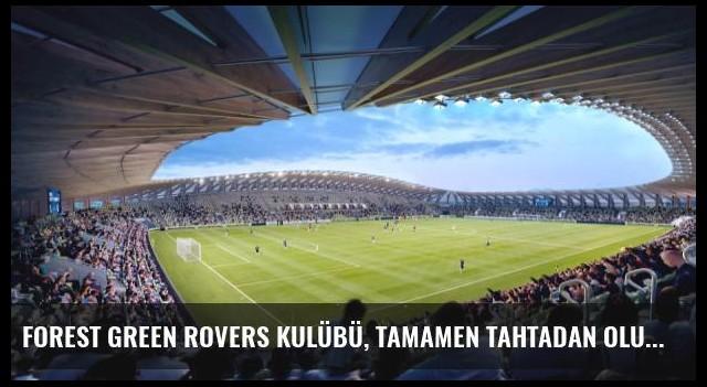 Forest Green Rovers Kulübü, Tamamen Tahtadan Oluşacak Stat Yaptırıyor