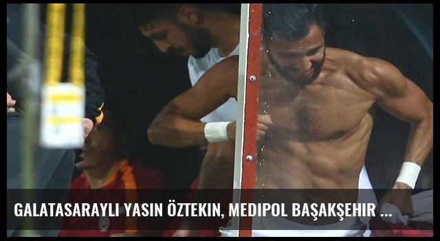 Galatasaraylı Yasin Öztekin, Medipol Başakşehir maçına gitmedi