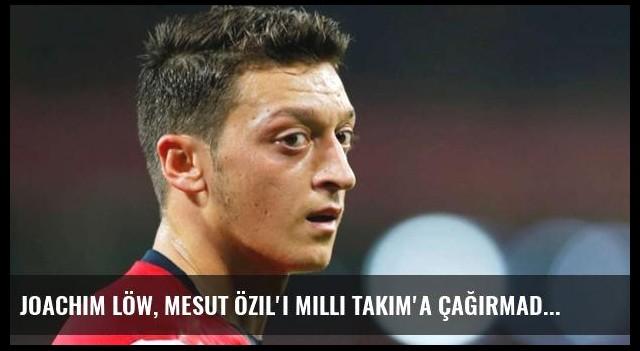 Joachim Löw, Mesut Özil'i Milli Takım'a Çağırmadı