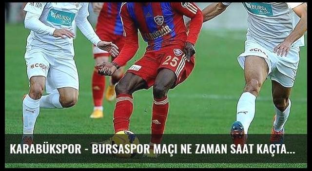 Karabükspor - Bursaspor maçı ne zaman saat kaçta hangi kanalda? (Canlı)