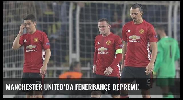 Manchester United'da Fenerbahçe depremi!