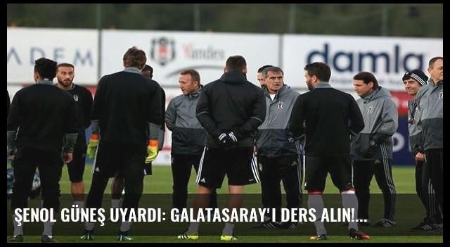 Şenol Güneş uyardı: Galatasaray'ı ders alın!