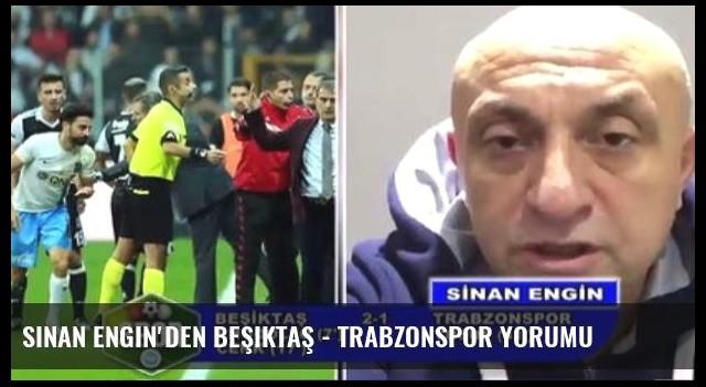 Sinan Engin'den Beşiktaş - Trabzonspor Yorumu
