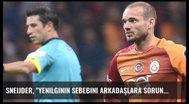 Sneijder, 'Yenilginin Sebebini Arkadaşlara Sorun' Derken Hakemleri Kastetmiş