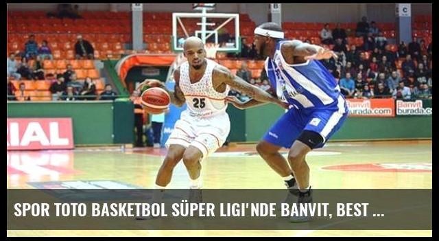 Spor Toto Basketbol Süper Ligi'nde Banvit, Best Balıkesir'e Konuk Oluyor