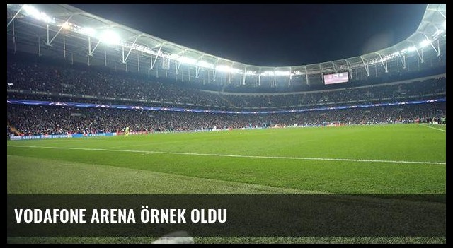 Vodafone Arena örnek oldu