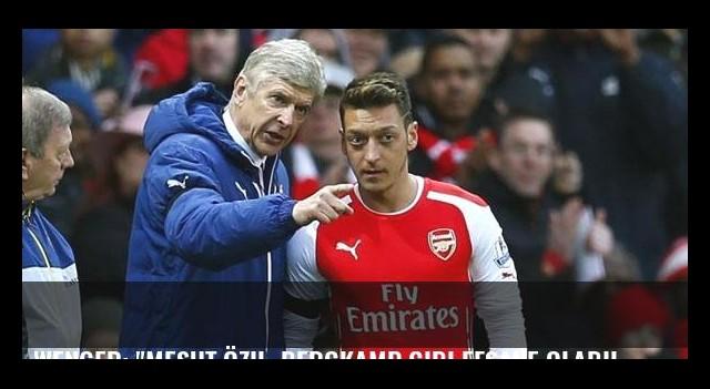 Wenger: 'Mesut Özil, Bergkamp gibi efsane olabilir'