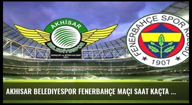Akhisar Belediyespor Fenerbahçe maçı saat kaçta hangi kanalda?