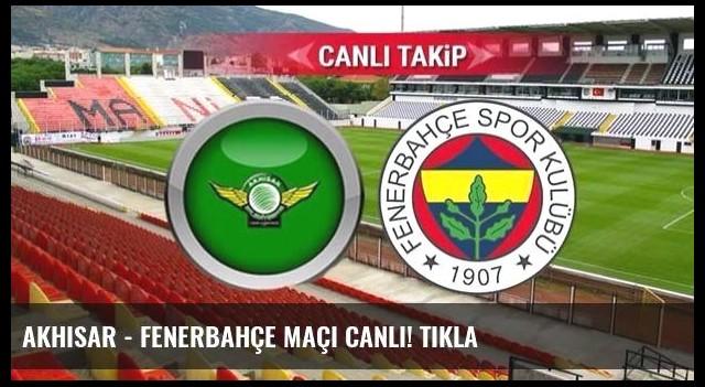 Akhisar - Fenerbahçe maçı canlı! TIKLA