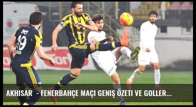 Akhisar  - Fenerbahçe maçı geniş özeti ve golleri!