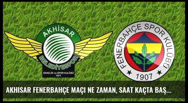 Akhisar Fenerbahçe maçı ne zaman, saat kaçta başlayacak?