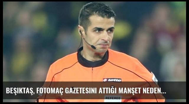 Beşiktaş, Fotomaç Gazetesini Attığı Manşet Nedeniyle Tesislere Almayacak