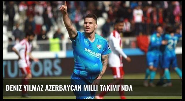 Deniz Yılmaz Azerbaycan Milli Takımı'nda