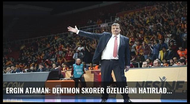 Ergin Ataman: Dentmon skorer özelliğini hatırladı