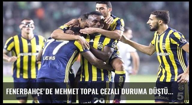 Fenerbahçe'de Mehmet Topal cezalı duruma düştü