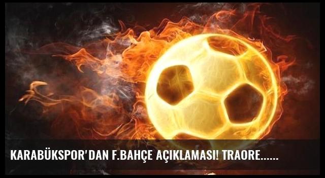 Karabükspor'dan F.Bahçe açıklaması! Traore...