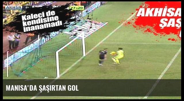 Manisa'da şaşırtan gol