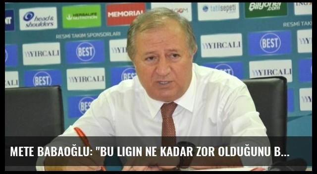 Mete Babaoğlu: 'Bu Ligin Ne Kadar Zor Olduğunu Biliyoruz'