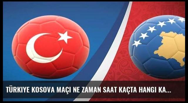 Türkiye Kosova maçı ne zaman saat kaçta hangi kanalda canlı?