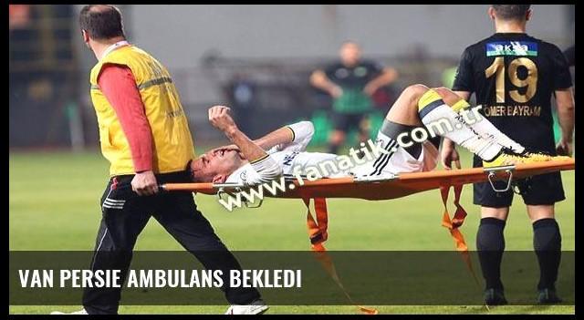 Van Persie ambulans bekledi