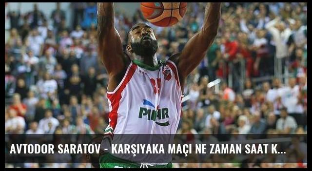 Avtodor Saratov - Karşıyaka maçı ne zaman saat kaçta?