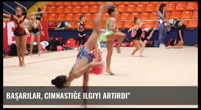 Başarılar, Cimnastiğe Ilgiyi Artırdı'