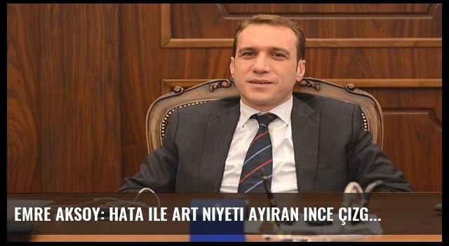 Emre Aksoy: Hata ile art niyeti ayıran ince çizgi özür dilemektir