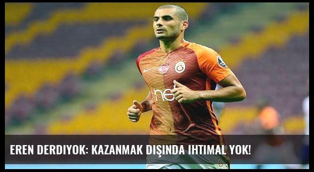 Eren Derdiyok: Kazanmak dışında ihtimal yok!