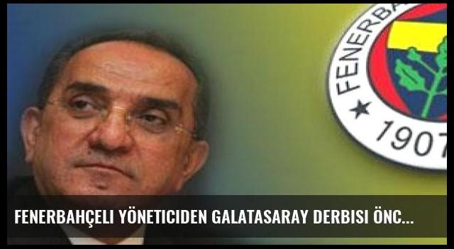 Fenerbahçeli yöneticiden Galatasaray derbisi öncesi mesaj