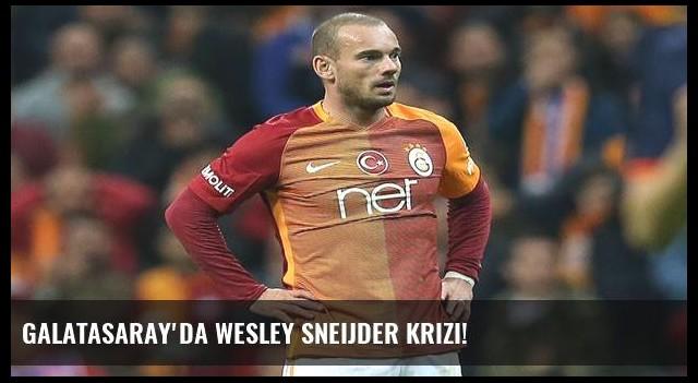 Galatasaray'da Wesley Sneijder krizi!