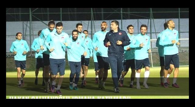 Hakan Çalhanoğlu idmana katılmadı!