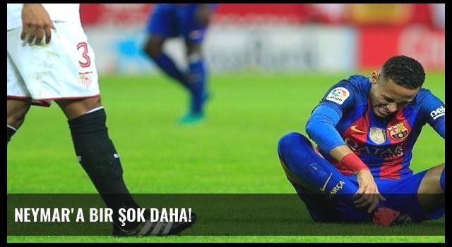 Neymar'a bir şok daha!