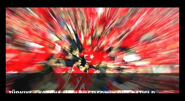 Türkiye - Kosova maçı biletlerinin gişe satışı başladı