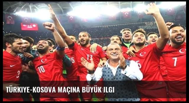 Türkiye-Kosova maçına büyük ilgi