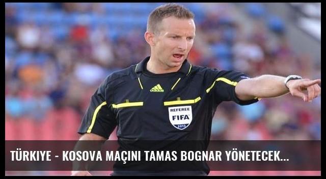 Türkiye - Kosova maçını Tamas Bognar yönetecek