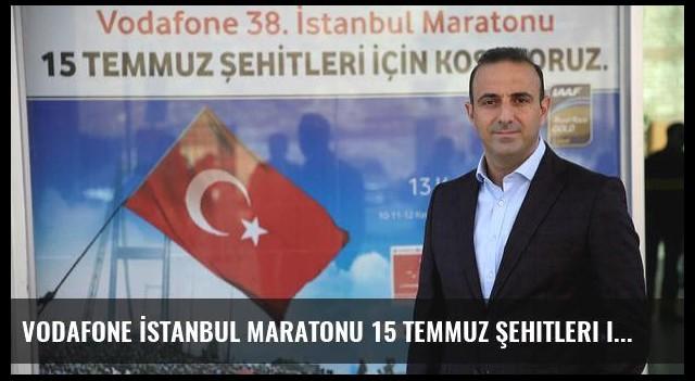 Vodafone İstanbul Maratonu 15 Temmuz Şehitleri için koşulacak