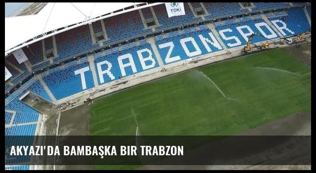 Akyazı'da bambaşka bir Trabzon