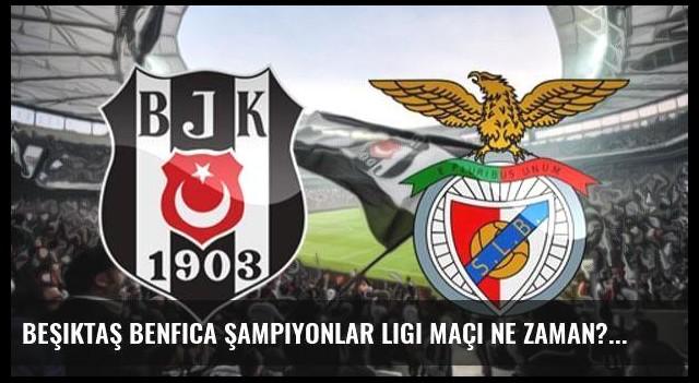 Beşiktaş Benfica Şampiyonlar Ligi maçı ne zaman?